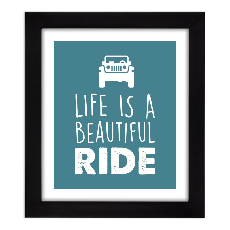 Life is a beautiful RIDE! Home Framed Fine Art Print by JeepVIPClub's Artist Shop