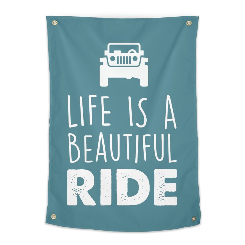 Life is a beautiful RIDE! Home Tapestry by JeepVIPClub's Artist Shop