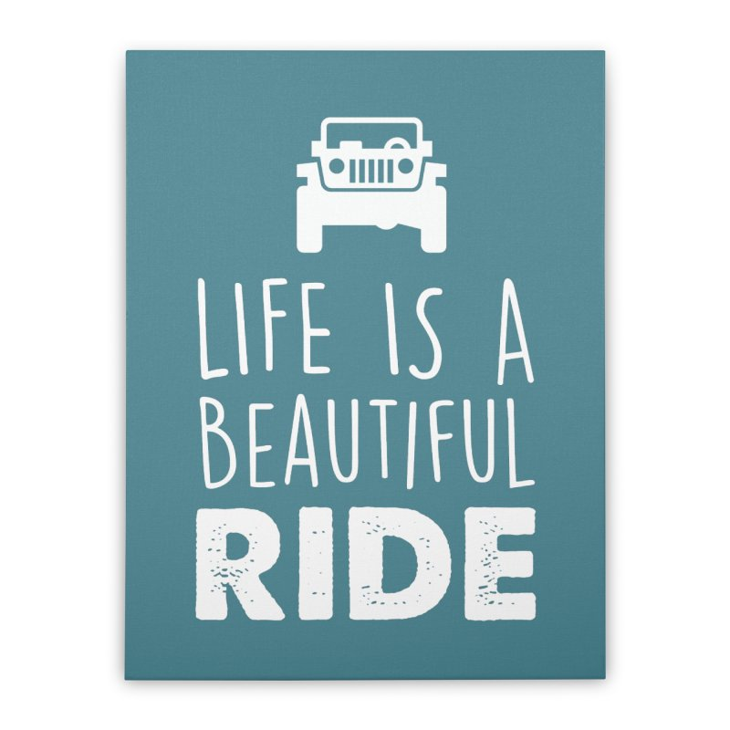 Life is a beautiful RIDE! Home Stretched Canvas by JeepVIPClub's Artist Shop