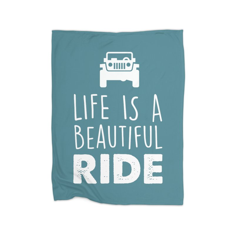 Life is a beautiful RIDE! Home Fleece Blanket Blanket by JeepVIPClub's Artist Shop