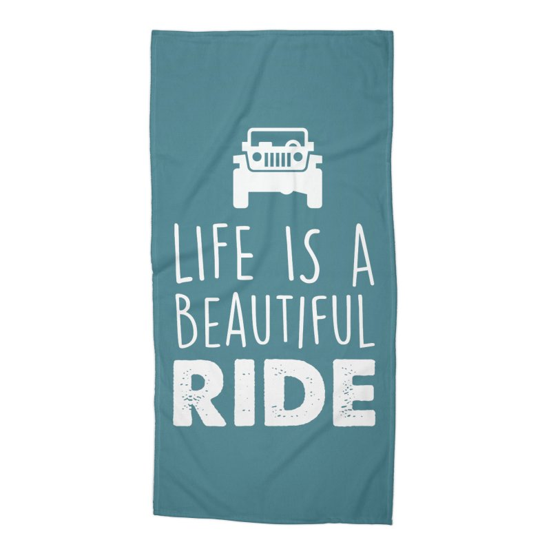 Life is a beautiful RIDE! Accessories Beach Towel by JeepVIPClub's Artist Shop