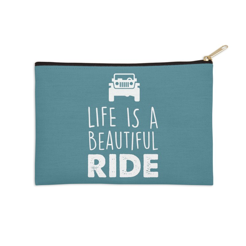 Life is a beautiful RIDE! Accessories Zip Pouch by JeepVIPClub's Artist Shop