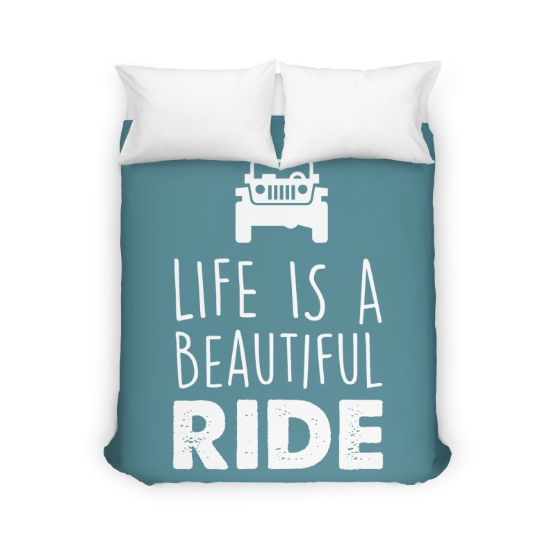 Life is a beautiful RIDE! Home Duvet by JeepVIPClub's Artist Shop