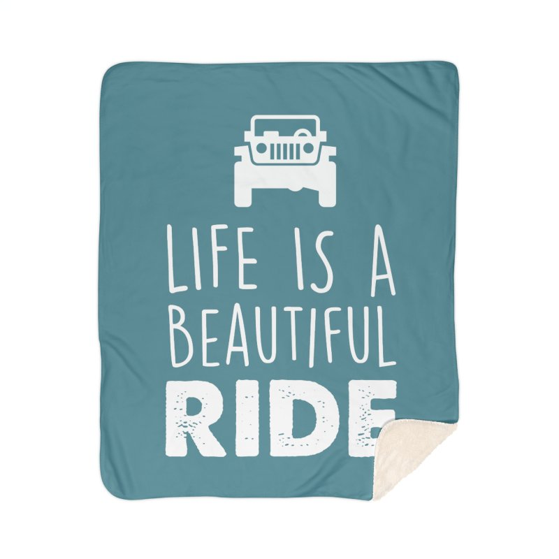 Life is a beautiful RIDE! Home Sherpa Blanket Blanket by JeepVIPClub's Artist Shop