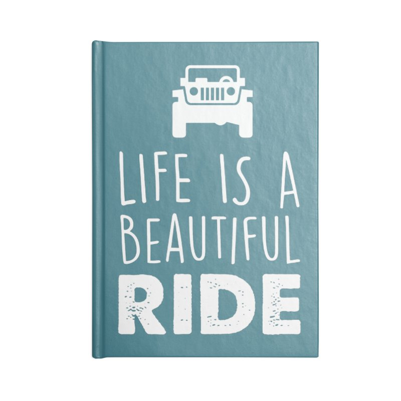 Life is a beautiful RIDE! Accessories Blank Journal Notebook by JeepVIPClub's Artist Shop
