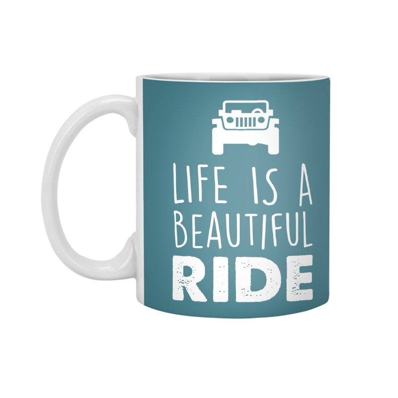 Life is a beautiful RIDE! Accessories Standard Mug by JeepVIPClub's Artist Shop