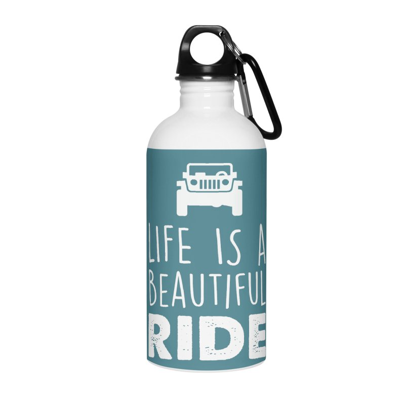 Life is a beautiful RIDE! Accessories Water Bottle by JeepVIPClub's Artist Shop