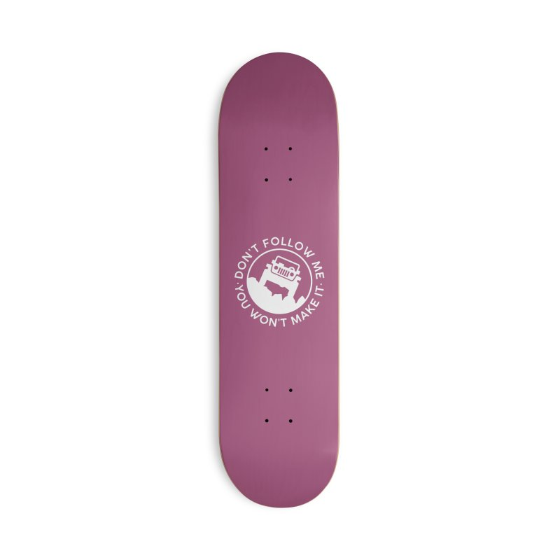 Follow The Leader! Accessories Skateboard by JeepVIPClub's Artist Shop