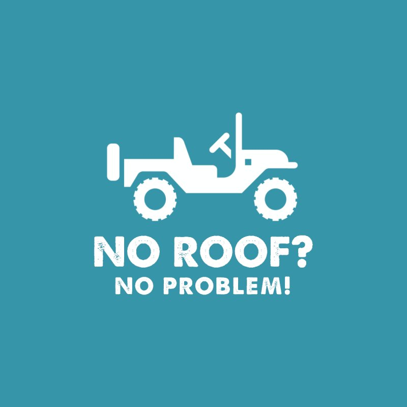 No Roof? No Problem! by JeepVIPClub's Artist Shop