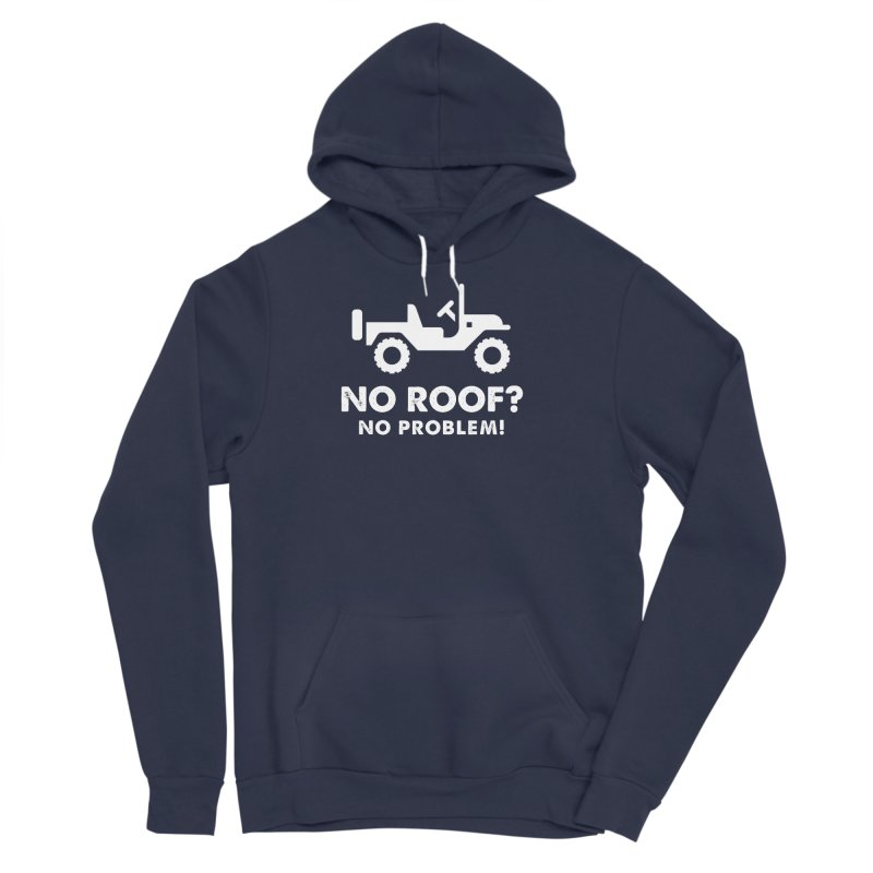 No Roof? No Problem! Men's Sponge Fleece Pullover Hoody by JeepVIPClub's Artist Shop