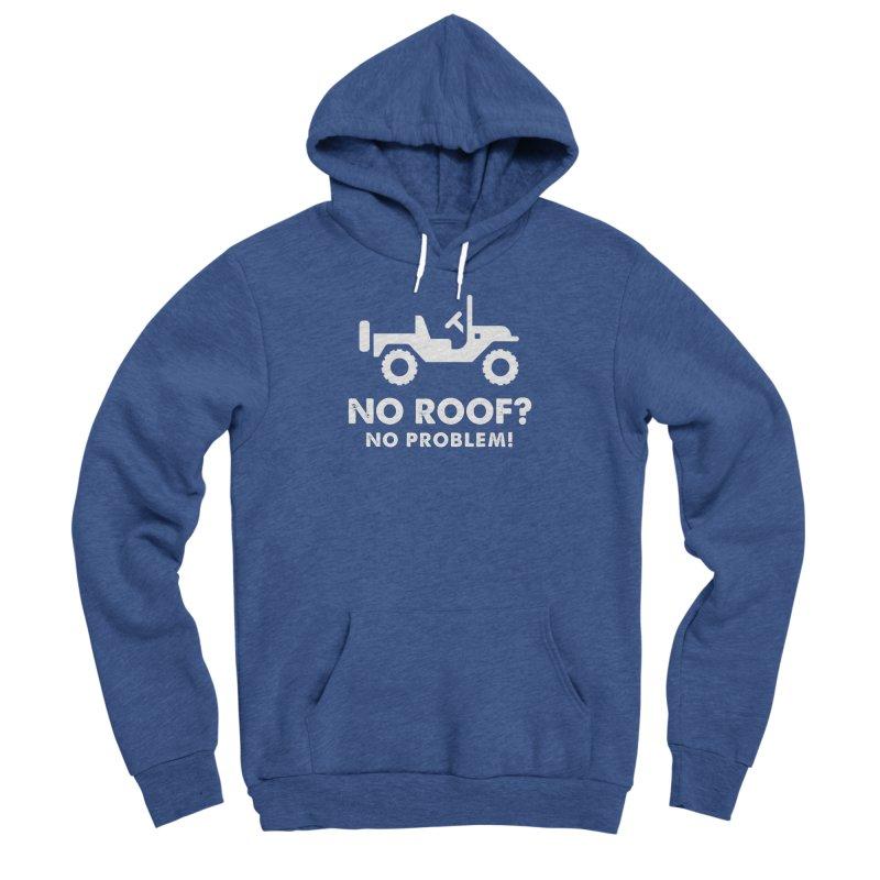 No Roof? No Problem! Women's Sponge Fleece Pullover Hoody by JeepVIPClub's Artist Shop