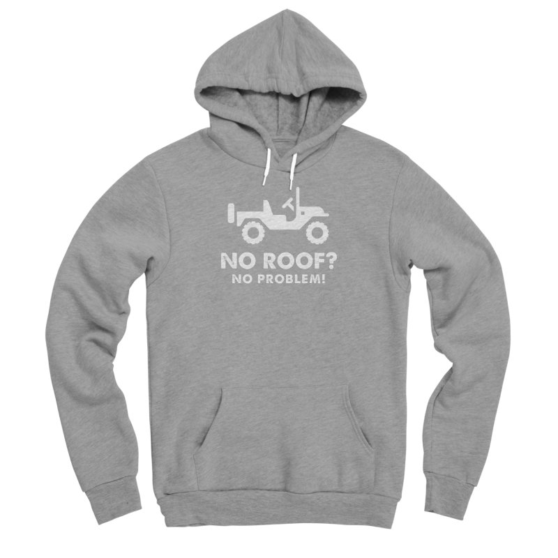 No Roof? No Problem! Men's Sponge Fleece Pullover Hoody by JeepVIPClub's Artist Shop