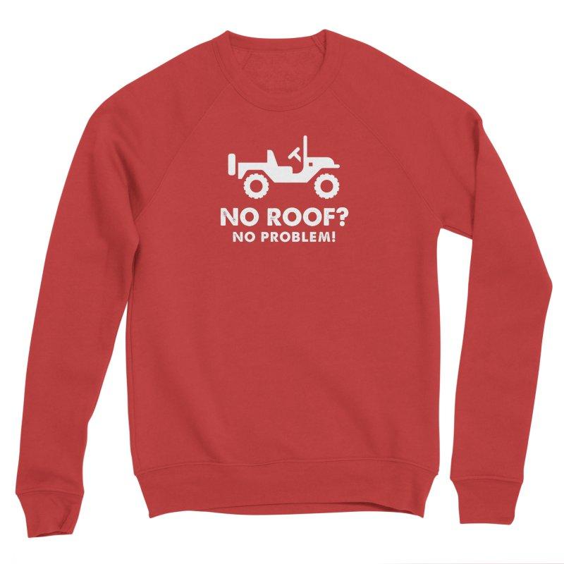 No Roof? No Problem! Women's Sponge Fleece Sweatshirt by JeepVIPClub's Artist Shop