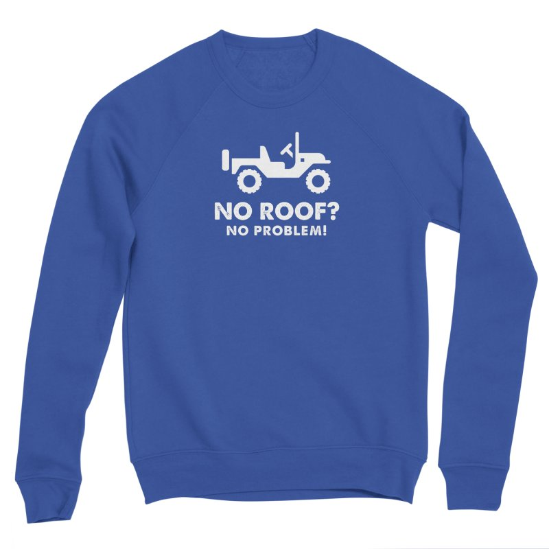 No Roof? No Problem! Men's Sponge Fleece Sweatshirt by JeepVIPClub's Artist Shop