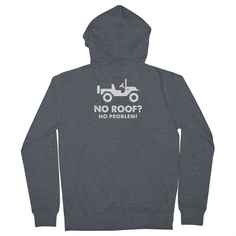 No Roof? No Problem! Women's French Terry Zip-Up Hoody by JeepVIPClub's Artist Shop