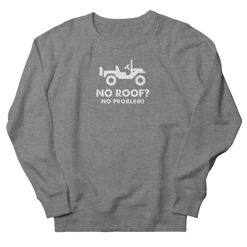 No Roof? No Problem! Men's French Terry Sweatshirt by JeepVIPClub's Artist Shop