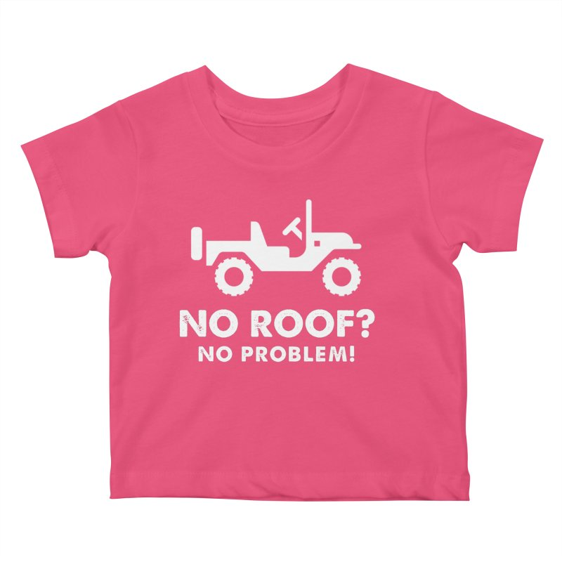 No Roof? No Problem! Kids Baby T-Shirt by JeepVIPClub's Artist Shop