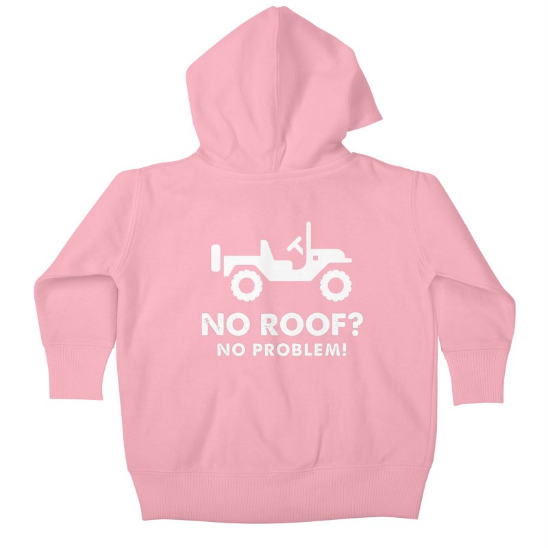 No Roof? No Problem! Kids Baby Zip-Up Hoody by JeepVIPClub's Artist Shop
