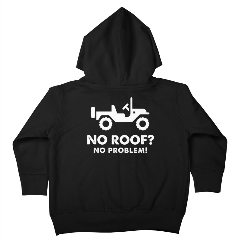 No Roof? No Problem! Kids Toddler Zip-Up Hoody by JeepVIPClub's Artist Shop