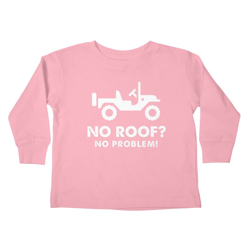 No Roof? No Problem! Kids Toddler Longsleeve T-Shirt by JeepVIPClub's Artist Shop