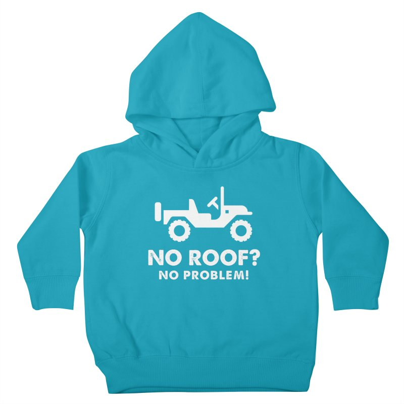 No Roof? No Problem! Kids Toddler Pullover Hoody by JeepVIPClub's Artist Shop