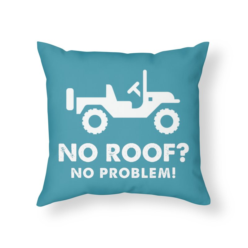 No Roof? No Problem! Home Throw Pillow by JeepVIPClub's Artist Shop
