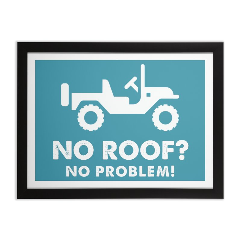 No Roof? No Problem! Home Framed Fine Art Print by JeepVIPClub's Artist Shop