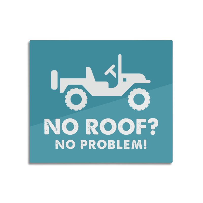 No Roof? No Problem! Home Mounted Acrylic Print by JeepVIPClub's Artist Shop