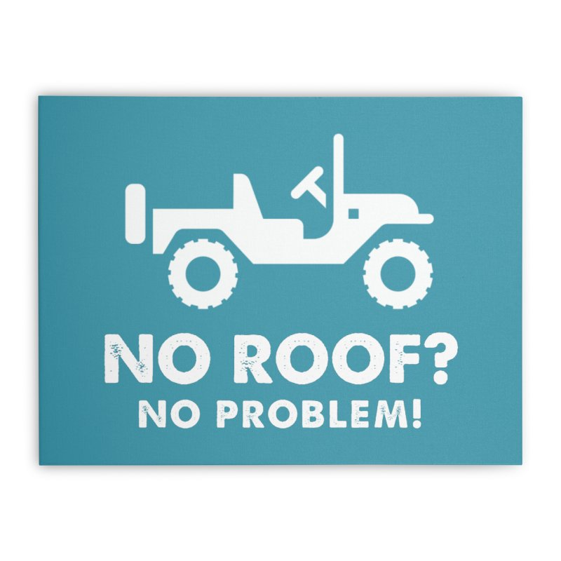 No Roof? No Problem! Home Stretched Canvas by JeepVIPClub's Artist Shop