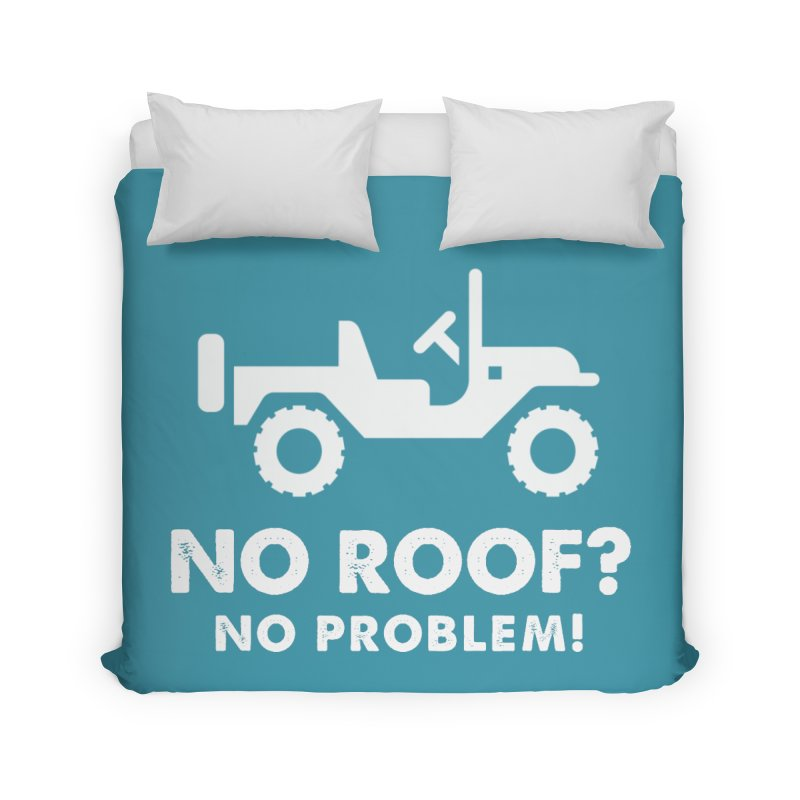 No Roof? No Problem! Home Duvet by JeepVIPClub's Artist Shop
