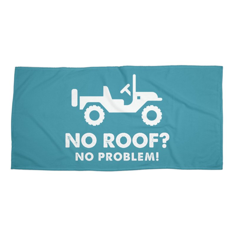 No Roof? No Problem! Accessories Beach Towel by JeepVIPClub's Artist Shop