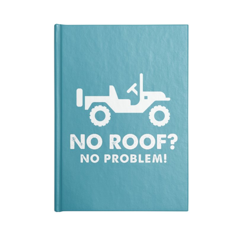 No Roof? No Problem! Accessories Lined Journal Notebook by JeepVIPClub's Artist Shop