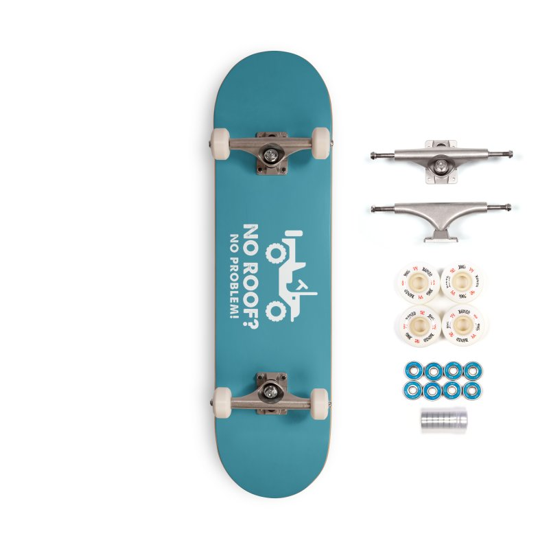No Roof? No Problem! Accessories Complete - Premium Skateboard by JeepVIPClub's Artist Shop