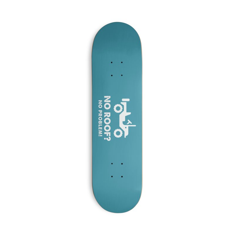 No Roof? No Problem! Accessories Deck Only Skateboard by JeepVIPClub's Artist Shop