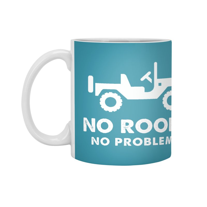 No Roof? No Problem! Accessories Mug by JeepVIPClub's Artist Shop
