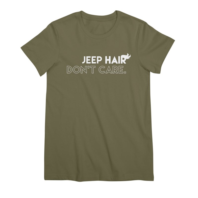 Jeep Hair Don't Care. Women's Premium T-Shirt by JeepVIPClub's Artist Shop