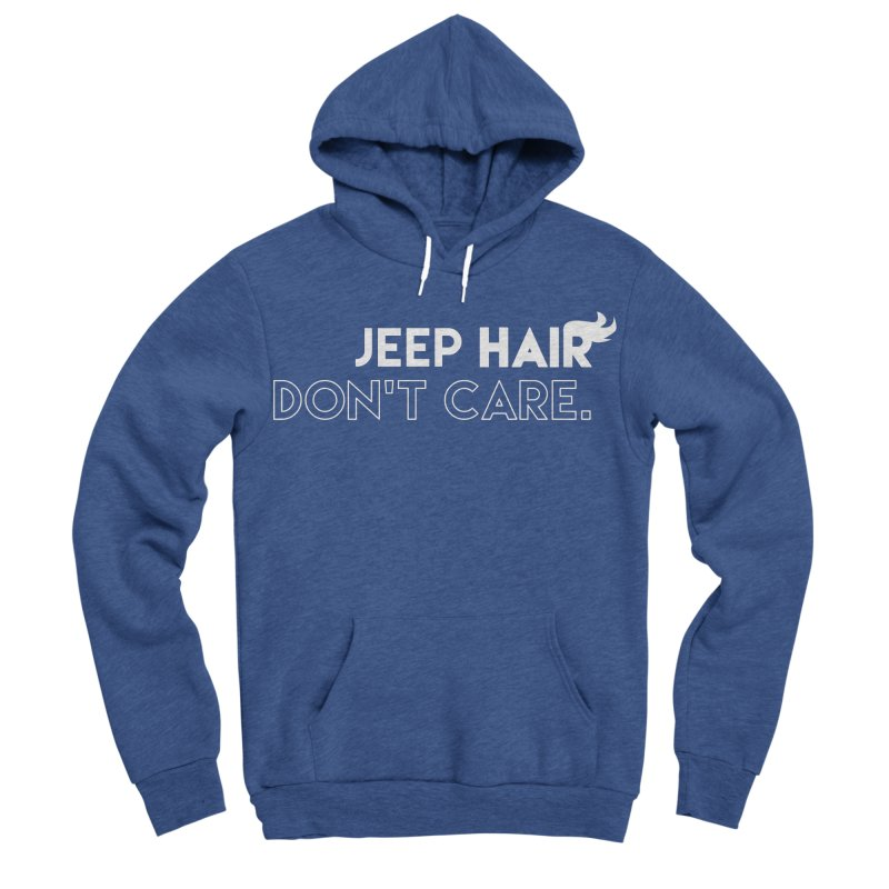 Jeep Hair Don't Care. Men's Sponge Fleece Pullover Hoody by JeepVIPClub's Artist Shop