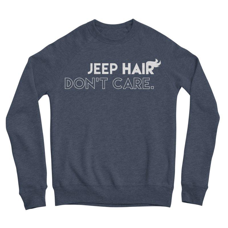 Jeep Hair Don't Care. Women's Sponge Fleece Sweatshirt by JeepVIPClub's Artist Shop