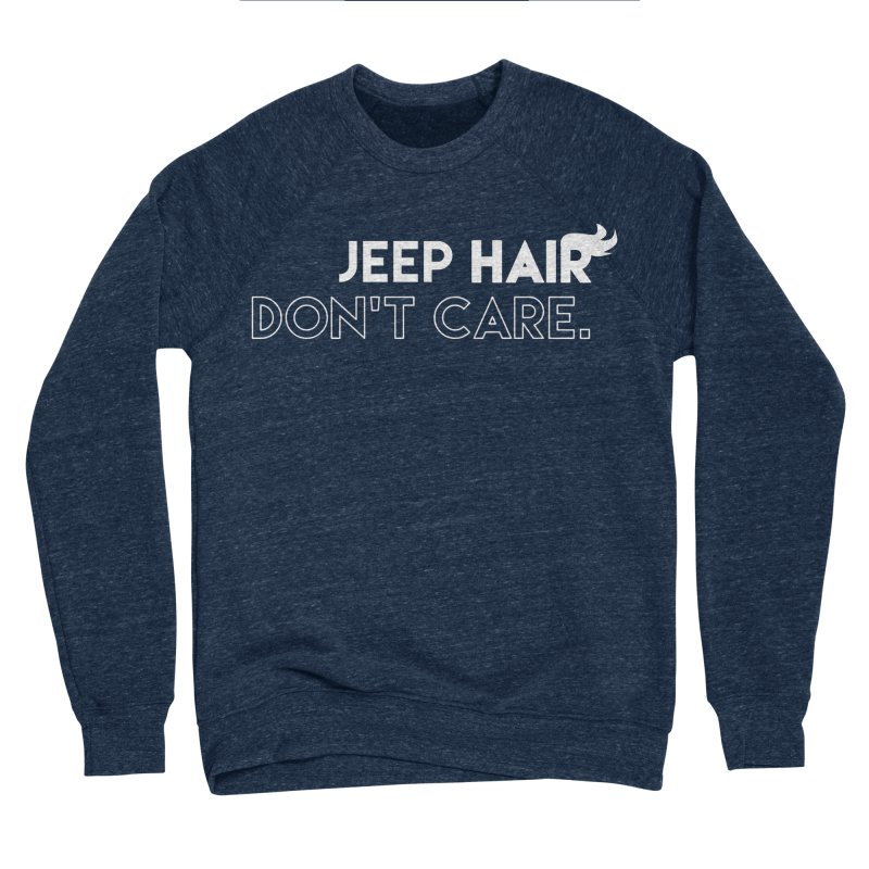 Jeep Hair Don't Care. Men's Sponge Fleece Sweatshirt by JeepVIPClub's Artist Shop