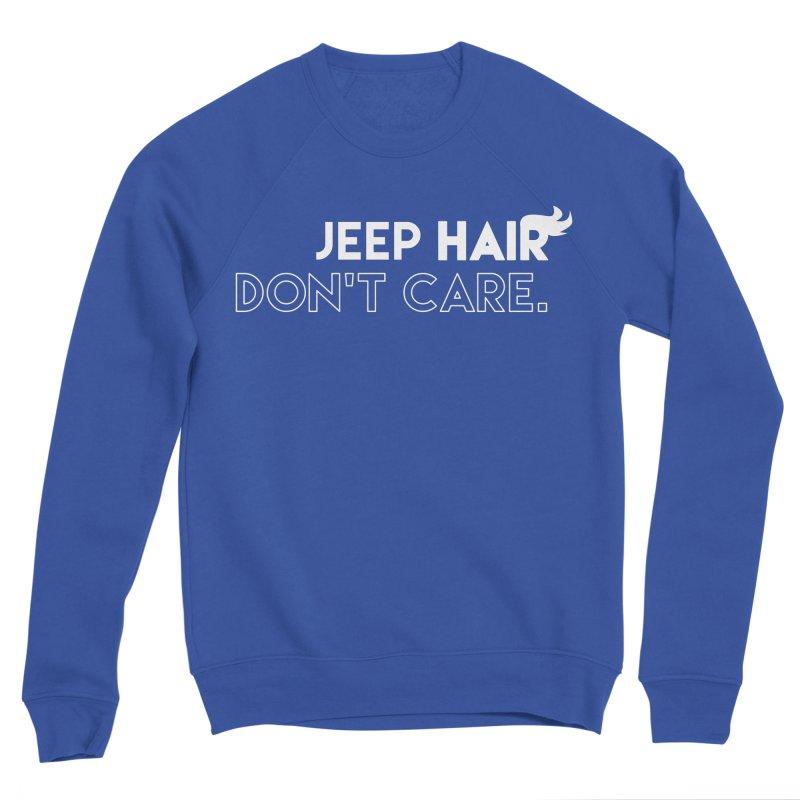 Jeep Hair Don't Care. Women's Sweatshirt by JeepVIPClub's Artist Shop