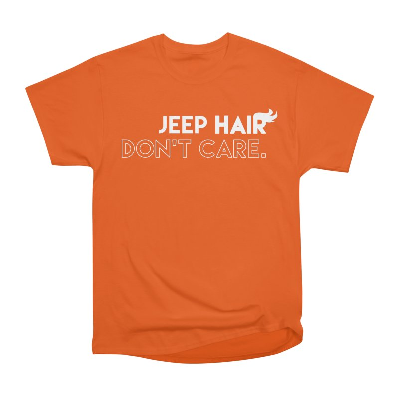Jeep Hair Don't Care. Women's Heavyweight Unisex T-Shirt by JeepVIPClub's Artist Shop