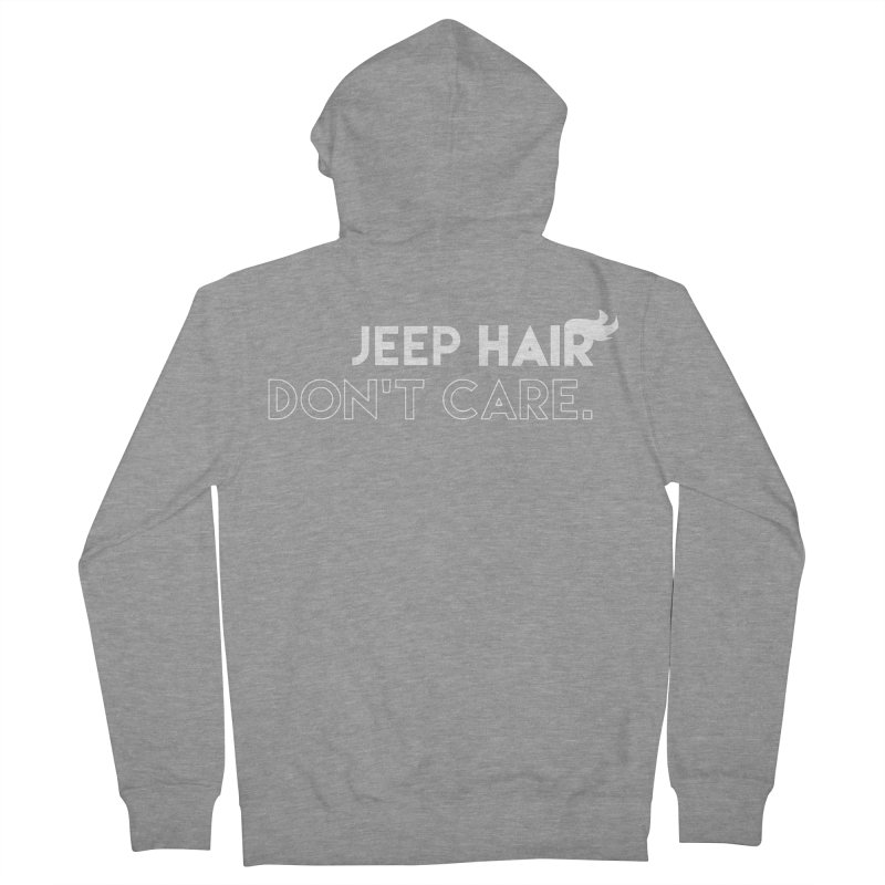Jeep Hair Don't Care. Women's French Terry Zip-Up Hoody by JeepVIPClub's Artist Shop