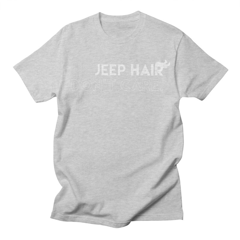 Jeep Hair Don't Care. Women's Regular Unisex T-Shirt by JeepVIPClub's Artist Shop