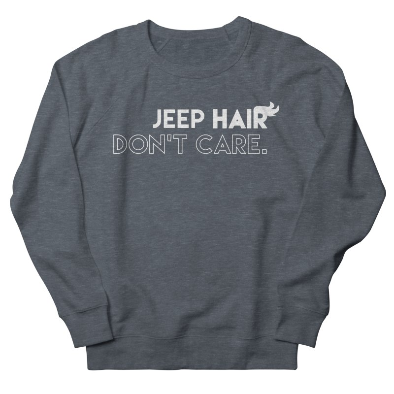 Jeep Hair Don't Care. Women's French Terry Sweatshirt by JeepVIPClub's Artist Shop