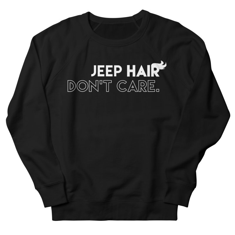 Jeep Hair Don't Care. Men's French Terry Sweatshirt by JeepVIPClub's Artist Shop