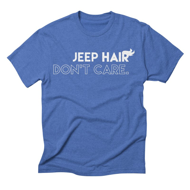 Jeep Hair Don't Care. Men's Triblend T-Shirt by JeepVIPClub's Artist Shop