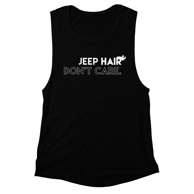 Jeep Hair Don't Care. Women's Muscle Tank by JeepVIPClub's Artist Shop