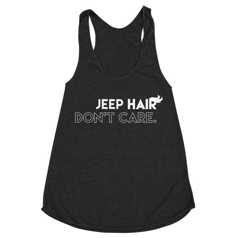 Jeep Hair Don't Care. Women's Racerback Triblend Tank by JeepVIPClub's Artist Shop