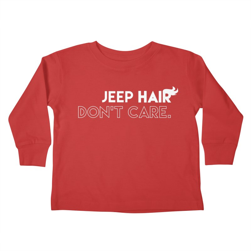 Jeep Hair Don't Care. Kids Toddler Longsleeve T-Shirt by JeepVIPClub's Artist Shop