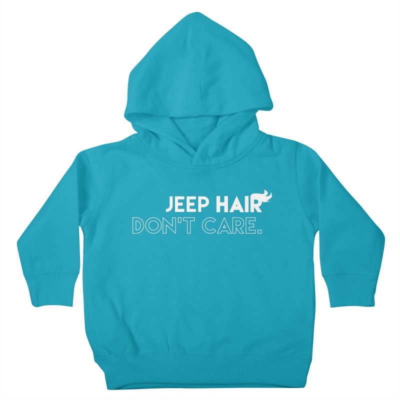 Jeep Hair Don't Care. Kids Toddler Pullover Hoody by JeepVIPClub's Artist Shop